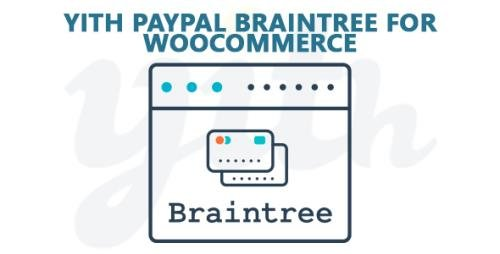 YiThemes - YITH PayPal Braintree for WooCommerce v1.3.1