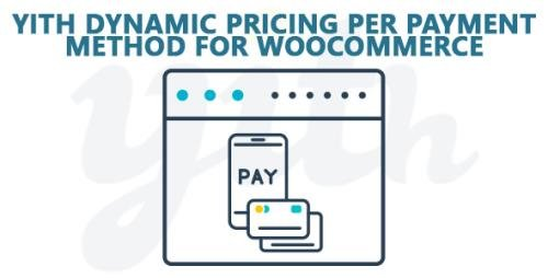 YiThemes - YITH Dynamic Pricing per Payment Method for WooCommerce Premium v1.2.22