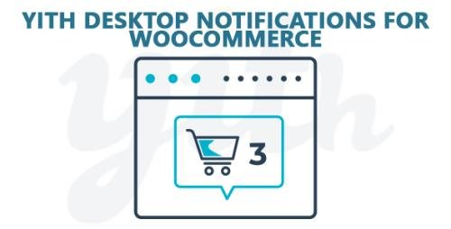 YiThemes - YITH Desktop Notifications for WooCommerce Premium v1.2.21